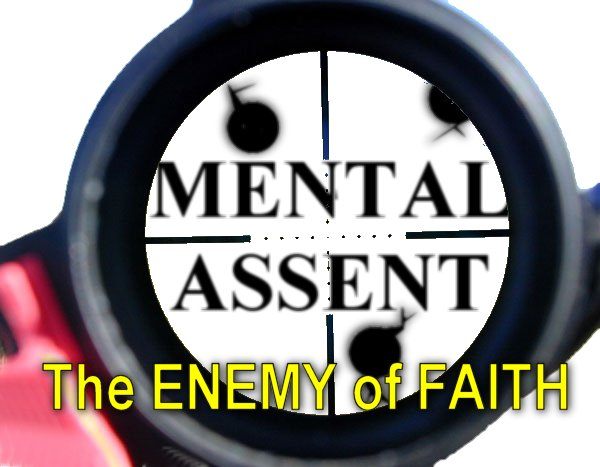 Mental Assent - The Enemy of Faith